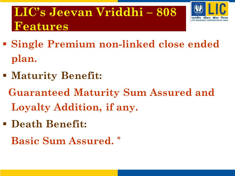 LIC's Jeevan Vriddhi – 808 Features  Single Premium non-linked close ended plan.