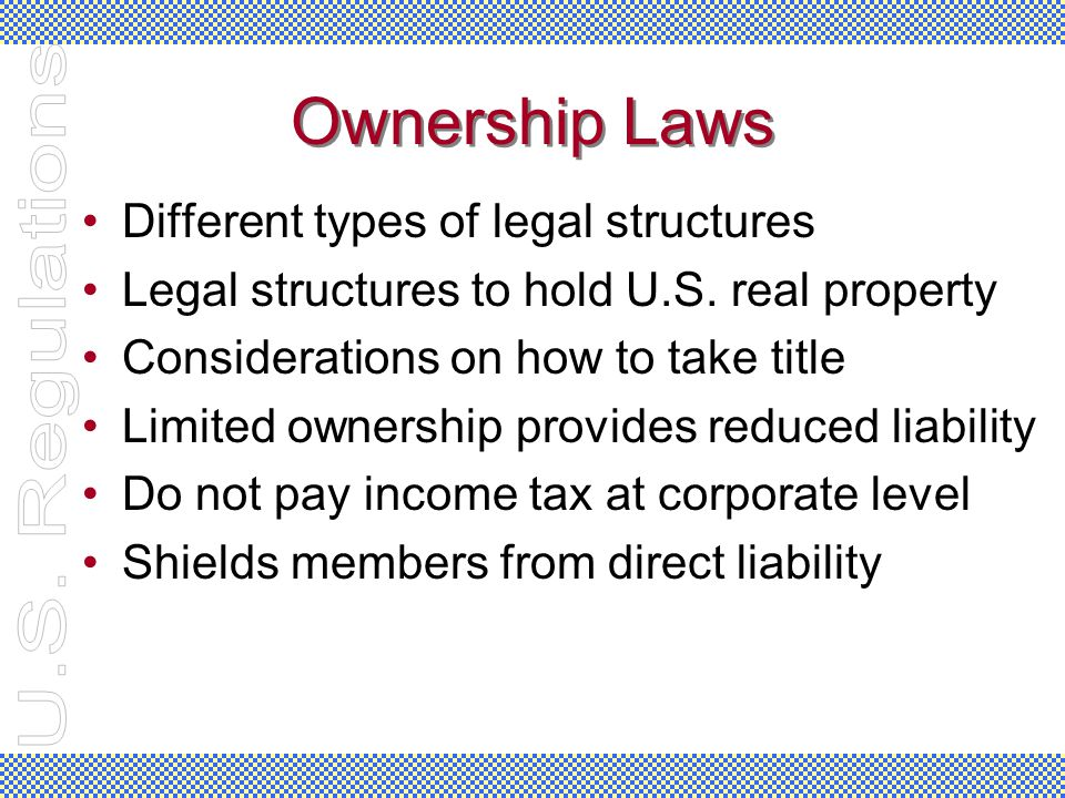 Ownership Laws Different types of legal structures Legal structures to hold U.S. real property Considerations on how to take title Limited ownership p