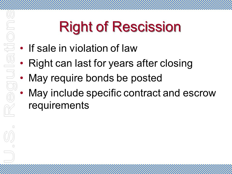 Right of Rescission If sale in violation of law Right can last for years after closing May require bonds be posted May include specific contract and e