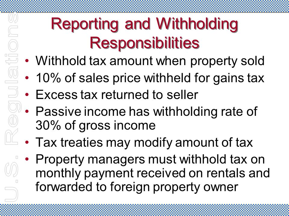 Reporting and Withholding Responsibilities Withhold tax amount when property sold 10% of sales price withheld for gains tax Excess tax returned to sel