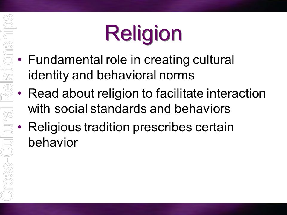 Religion Fundamental role in creating cultural identity and behavioral norms Read about religion to facilitate interaction with social standards and b