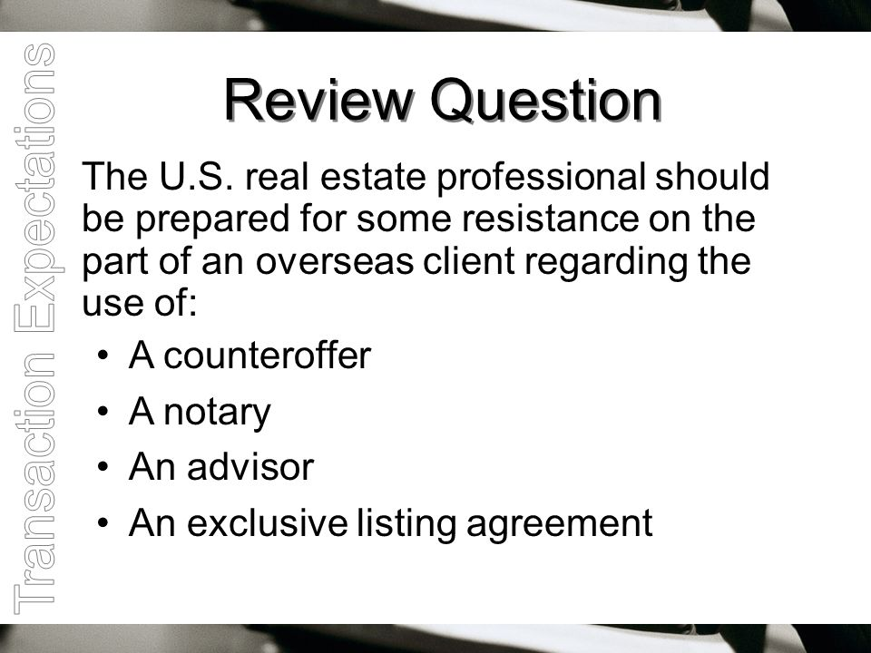 Review Question The U.S. real estate professional should be prepared for some resistance on the part of an overseas client regarding the use of: A cou