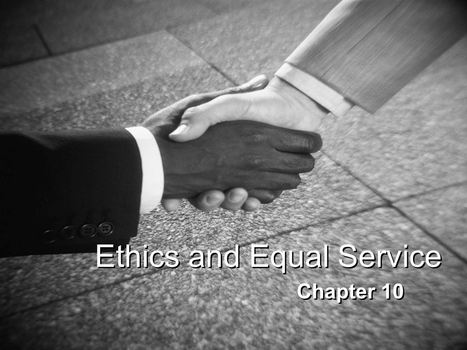 Ethics and Equal Service Chapter 10