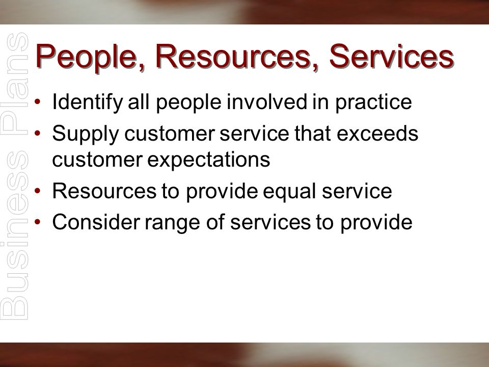 People, Resources, Services Identify all people involved in practice Supply customer service that exceeds customer expectations Resources to provide e