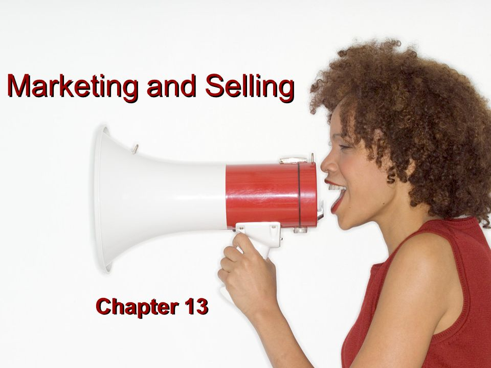 Marketing and Selling Chapter 13