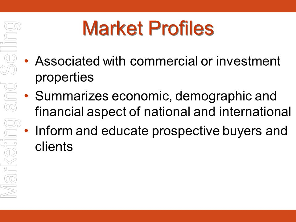 Market Profiles Associated with commercial or investment properties Summarizes economic, demographic and financial aspect of national and internationa