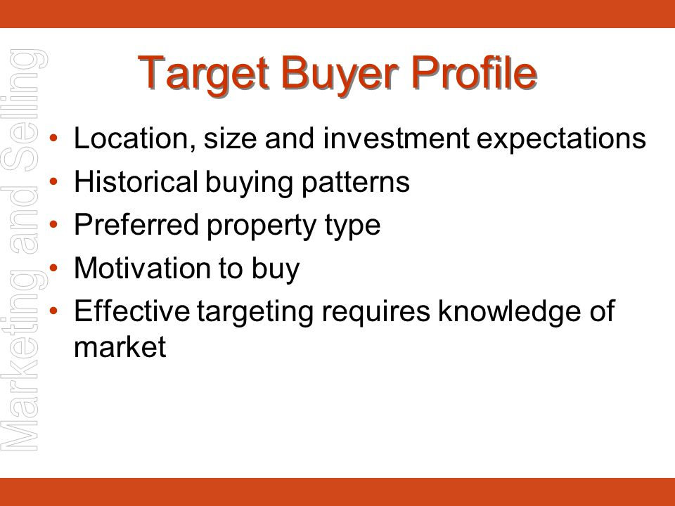 Target Buyer Profile Location, size and investment expectations Historical buying patterns Preferred property type Motivation to buy Effective targeti