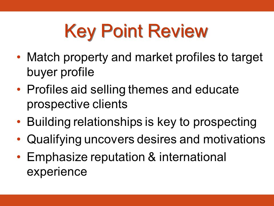 Key Point Review Match property and market profiles to target buyer profile Profiles aid selling themes and educate prospective clients Building relat