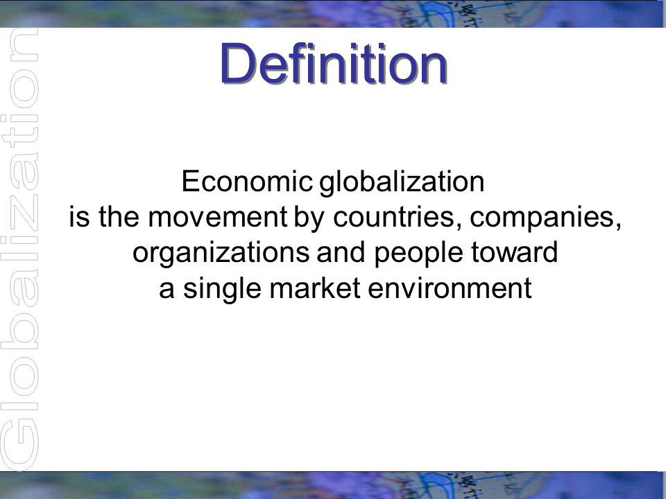 Factors Promoting Globalization Unrestricted Boundaries –Relaxed restrictions on importing and exporting –Formation of global economic communities –Relaxed restriction on capital flow across national boundaries Round-the-Clock Financial Markets –Major stock exchanges trade 24 hours a day –Ties financial markets closely together