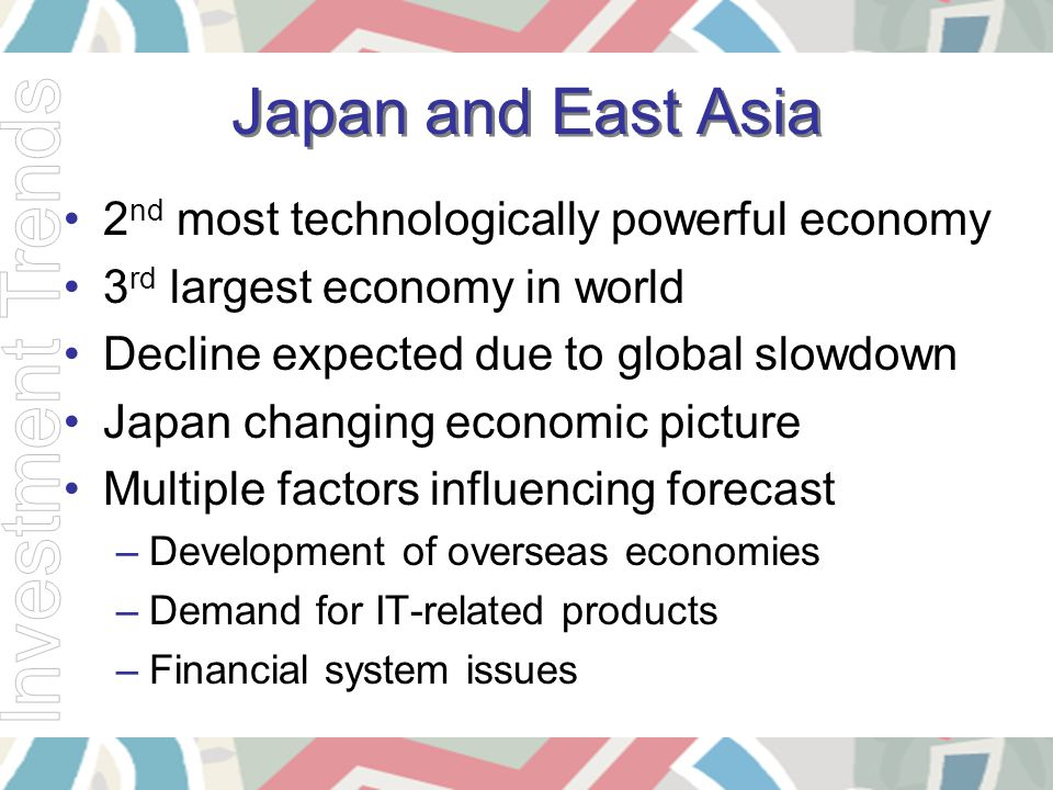 Japan and East Asia 2 nd most technologically powerful economy 3 rd largest economy in world Decline expected due to global slowdown Japan changing ec