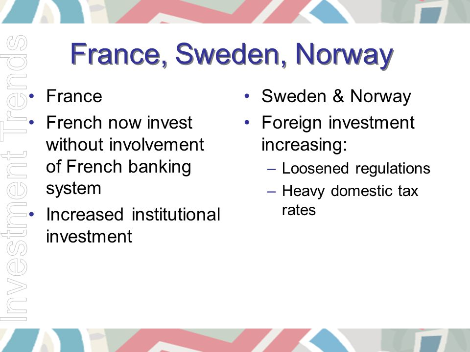 France, Sweden, Norway France French now invest without involvement of French banking system Increased institutional investment Sweden & Norway Foreig