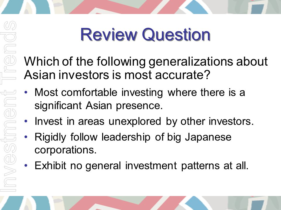 Which of the following generalizations about Asian investors is most accurate? Most comfortable investing where there is a significant Asian presence.