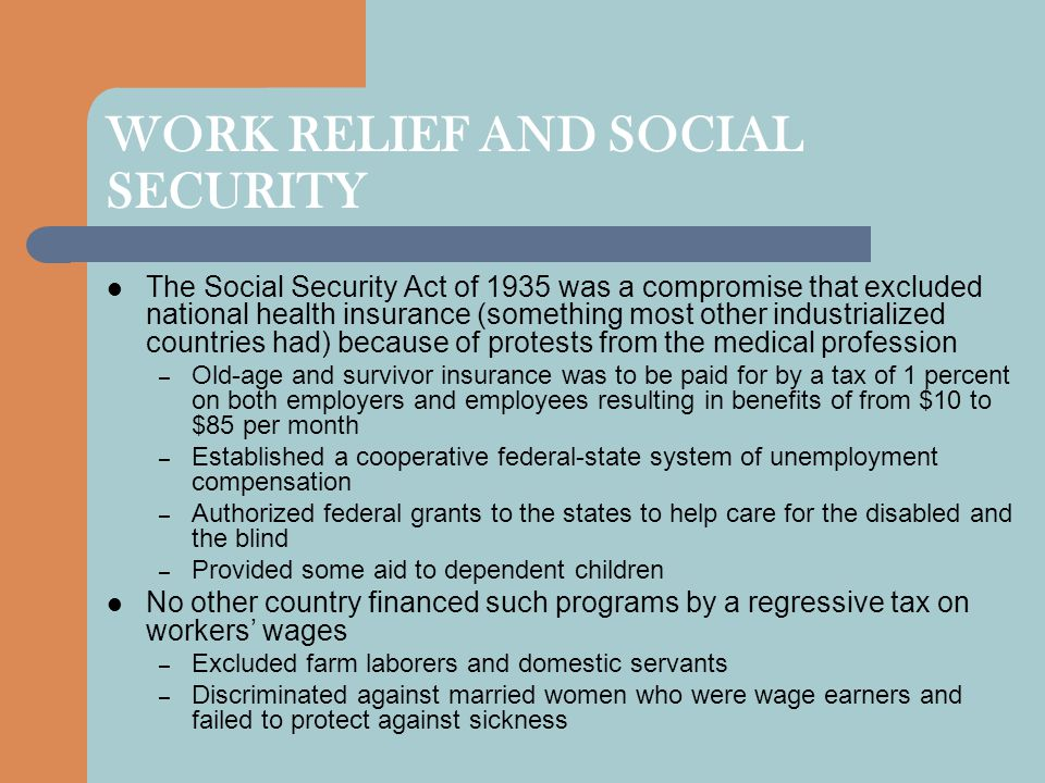 WORK RELIEF AND SOCIAL SECURITY The Social Security Act of 1935 was a compromise that excluded national health insurance (something most other industr