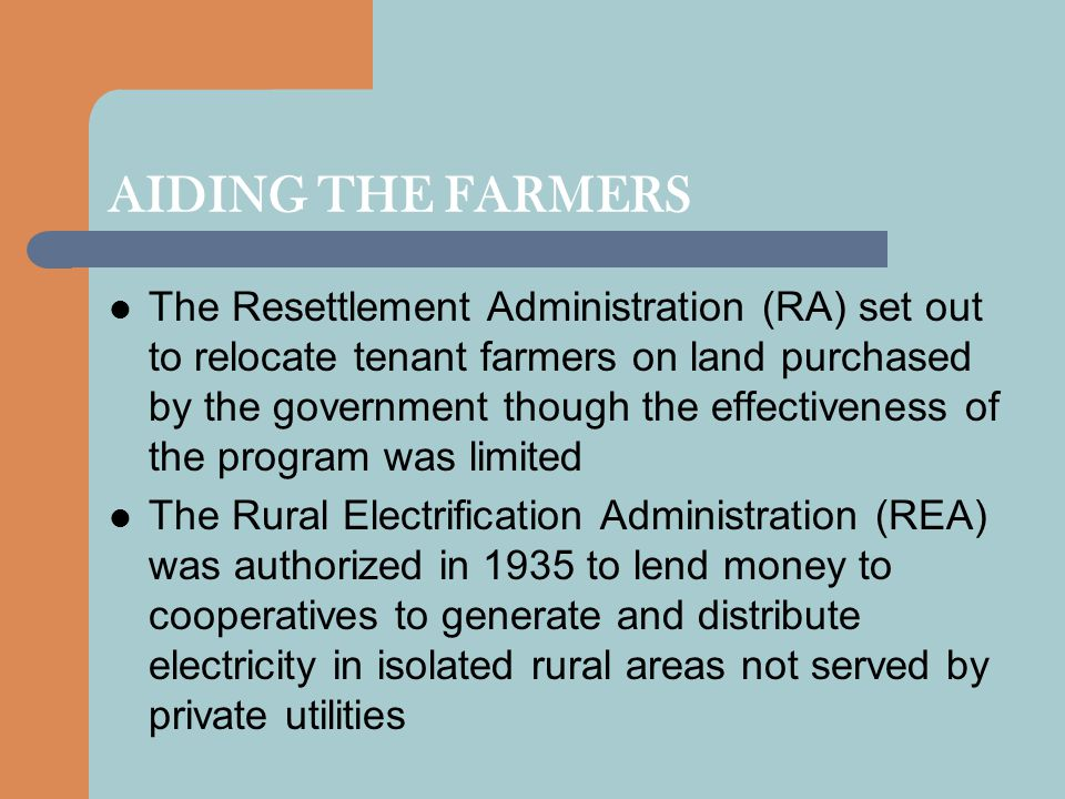AIDING THE FARMERS The Resettlement Administration (RA) set out to relocate tenant farmers on land purchased by the government though the effectivenes