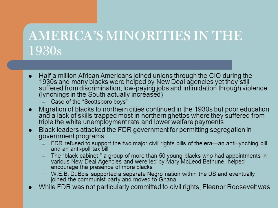 AMERICA'S MINORITIES IN THE 1930s Half a million African Americans joined unions through the CIO during the 1930s and many blacks were helped by New D