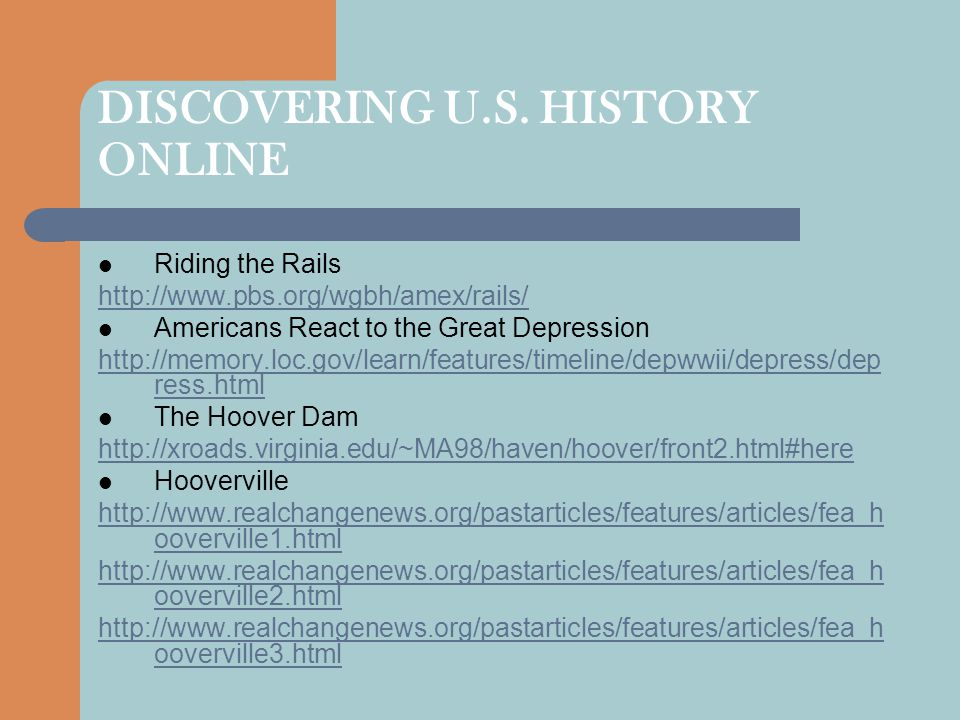 DISCOVERING U.S. HISTORY ONLINE Riding the Rails http://www.pbs.org/wgbh/amex/rails/ Americans React to the Great Depression http://memory.loc.gov/lea