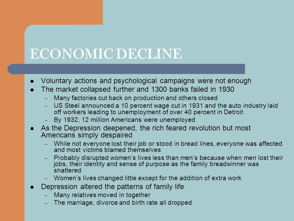 ECONOMIC DECLINE Voluntary actions and psychological campaigns were not enough The market collapsed further and 1300 banks failed in 1930 – Many facto