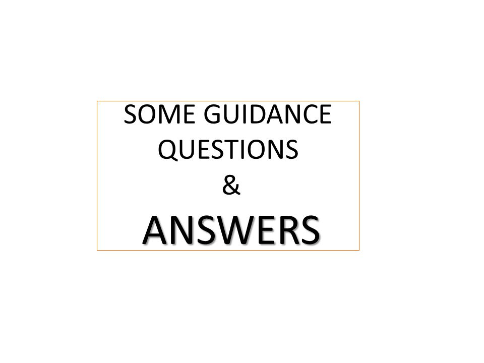 ANSWERS SOME GUIDANCE QUESTIONS & ANSWERS