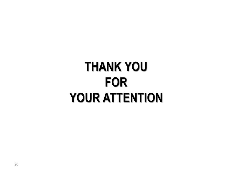 THANK YOU FOR YOUR ATTENTION 20