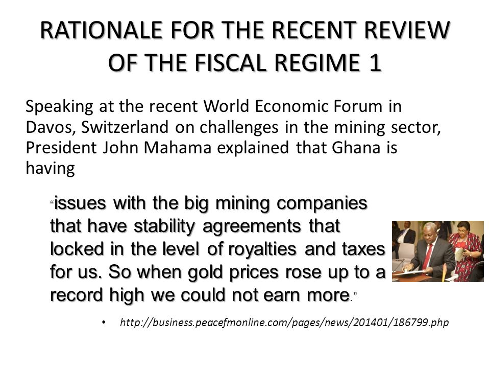RATIONALE FOR THE RECENT REVIEW OF THE FISCAL REGIME 2 During the recent … prices of gold, … reached their peak levels ever.