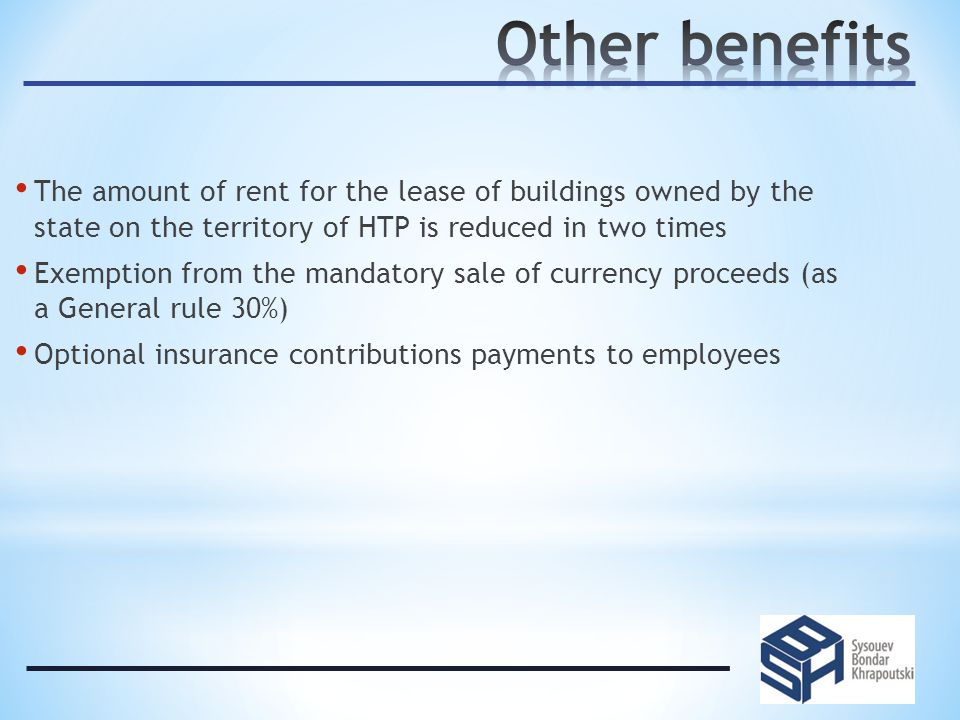 The amount of rent for the lease of buildings owned by the state on the territory of HTP is reduced in two times Exemption from the mandatory sale of currency proceeds (as a General rule 30%) Optional insurance contributions payments to employees