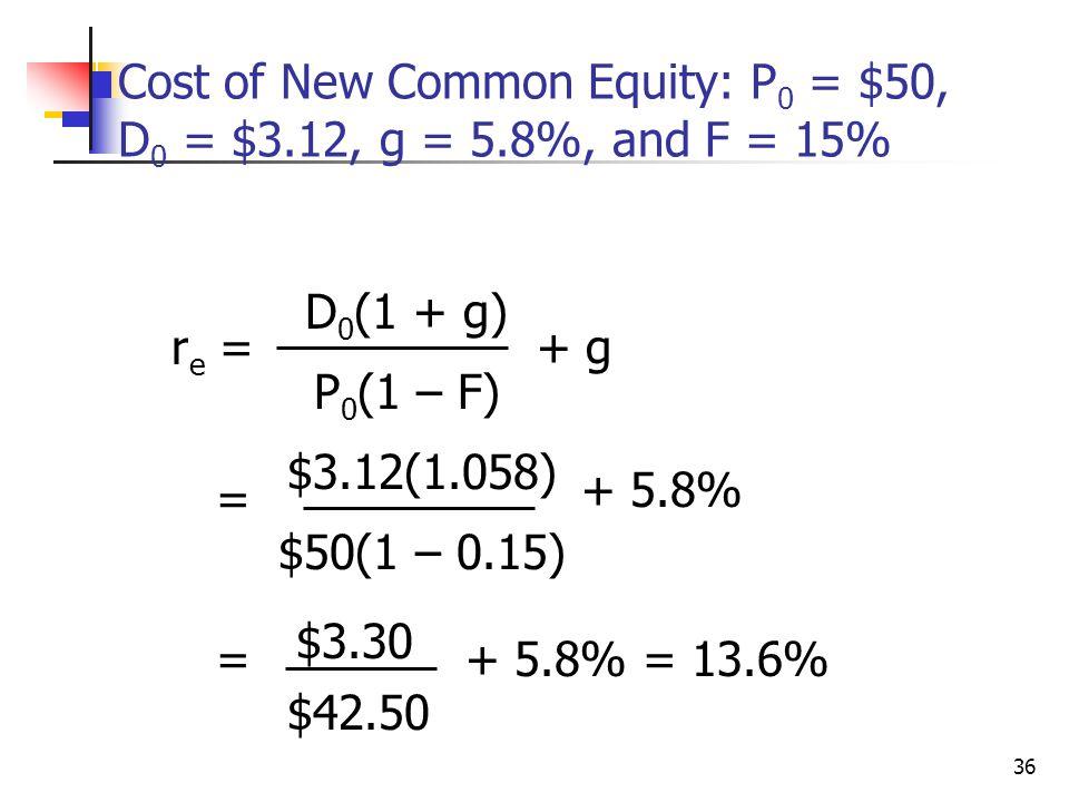36 Cost of New Common Equity: P 0 = $50, D 0 = $3.12, g = 5.8%, and F = 15% r e = D 0 (1 + g) P 0 (1 – F) + g = $3.12(1.058) $50(1 – 0.15) + 5.8% = $3