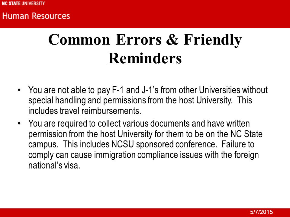 5/7/2015 Common Errors & Friendly Reminders You are not able to pay F-1 and J-1's from other Universities without special handling and permissions from the host University.