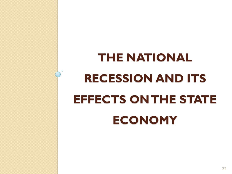 THE NATIONAL RECESSION AND ITS EFFECTS ON THE STATE ECONOMY 22