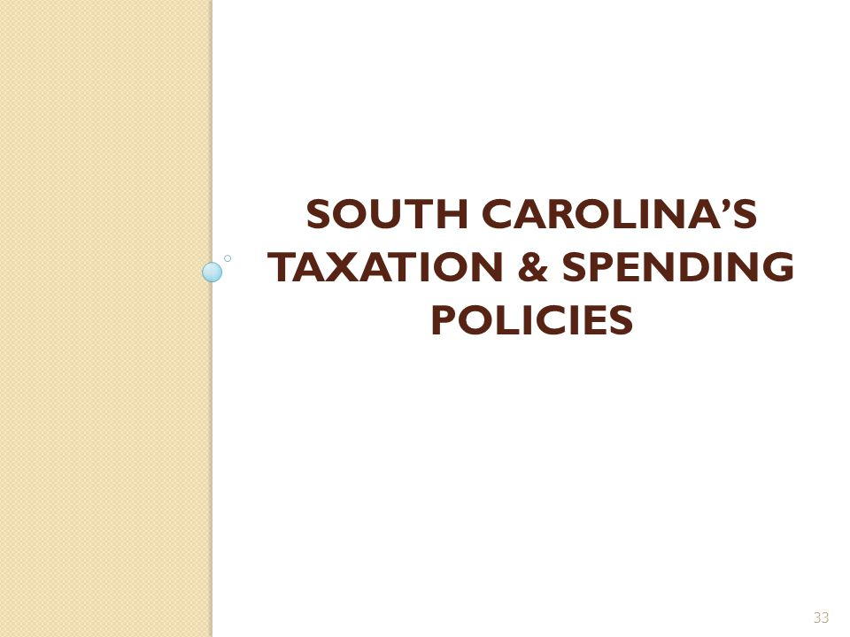 SOUTH CAROLINA'S TAXATION & SPENDING POLICIES 33