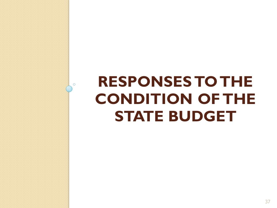RESPONSES TO THE CONDITION OF THE STATE BUDGET 37