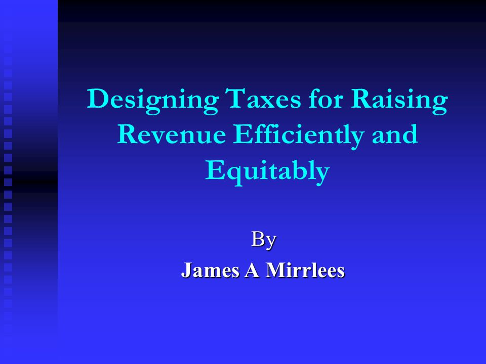 Designing Taxes for Raising Revenue Efficiently and Equitably By James A Mirrlees