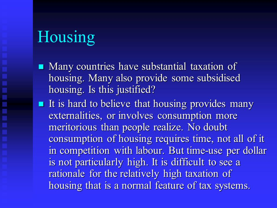 Housing Many countries have substantial taxation of housing.