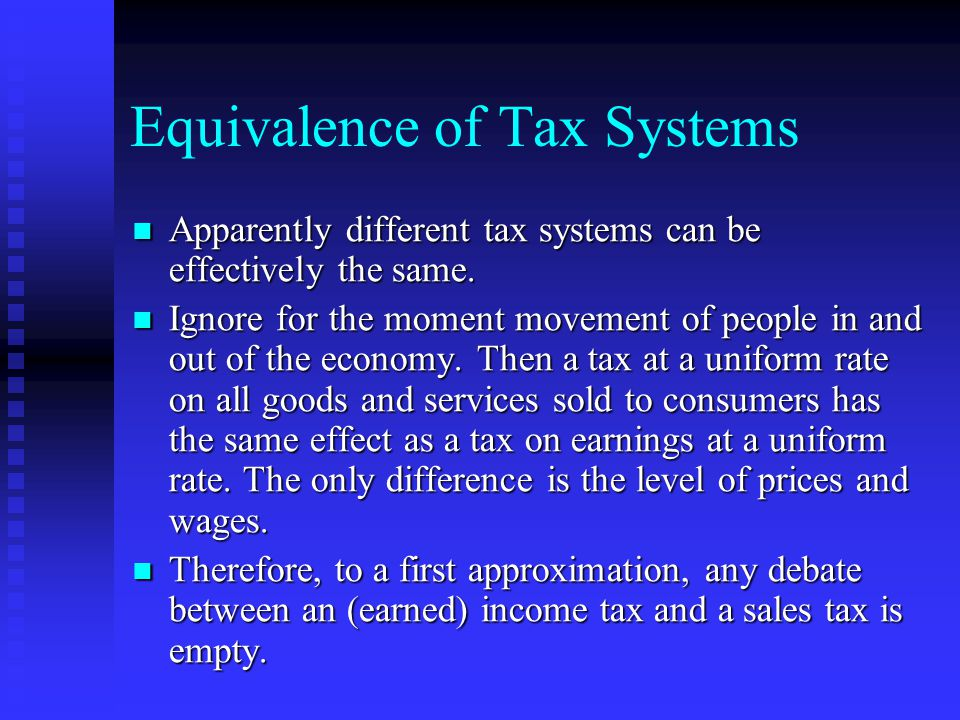 Equivalence of Tax Systems Apparently different tax systems can be effectively the same.