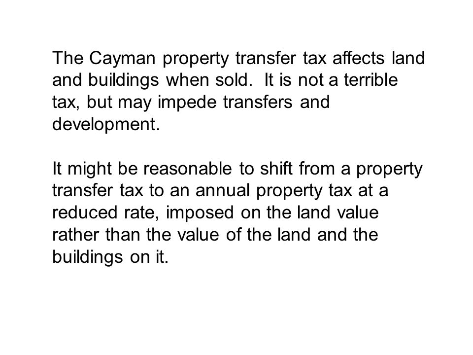 The Cayman property transfer tax affects land and buildings when sold.