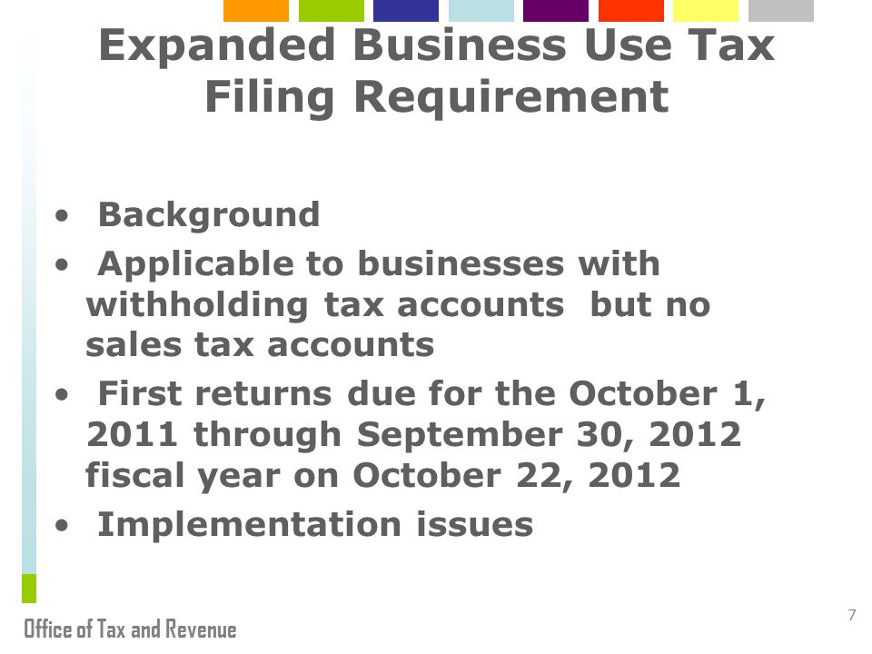 Office of Tax and Revenue 8 Lower EFT Payment Requirement Effective October 1, 2012, business tax payments of greater than $5,000 are required to be made electronically.