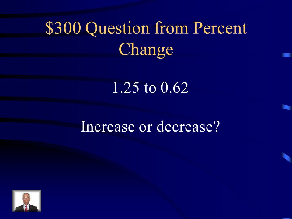 $200 Answer from Percent Change 300% increase