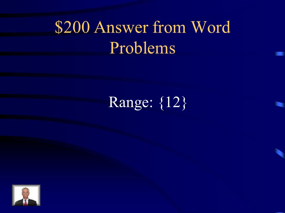 $200 Question from Word Problems Find the range if the domain is {3} f(x) = 4x