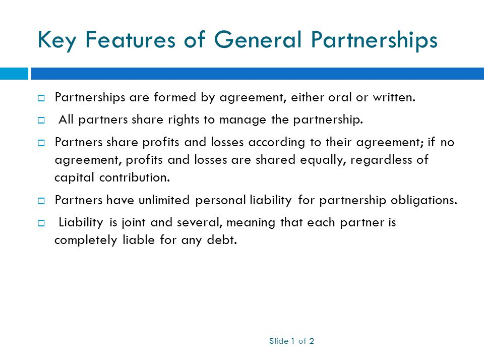 Key Features of General Partnerships Slide 1 of 2  Partnerships are formed by agreement, either oral or written.