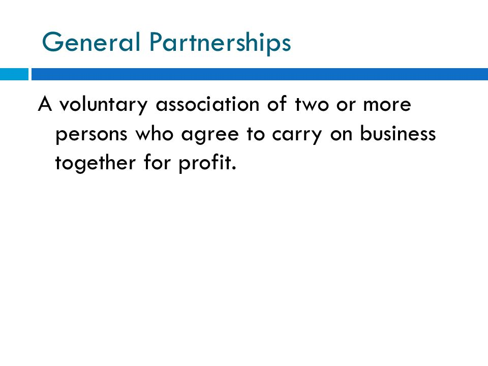 Key Features of General Partnerships Slide 2 of 2  Partnerships are easily and inexpensively formed.