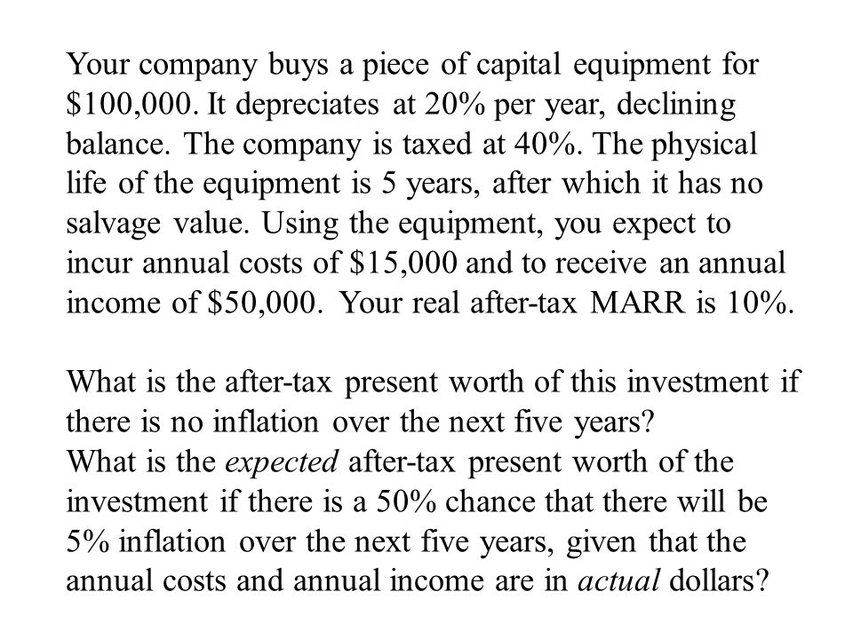 Your company buys a piece of capital equipment for $100,000.