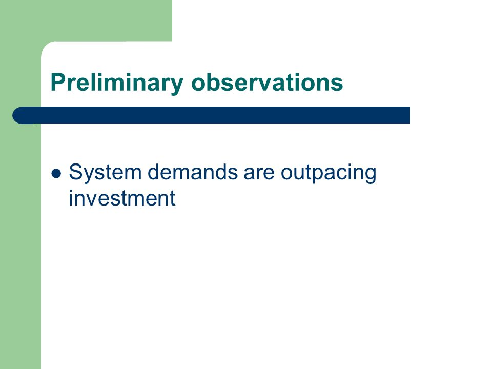 Preliminary observations System demands are outpacing investment
