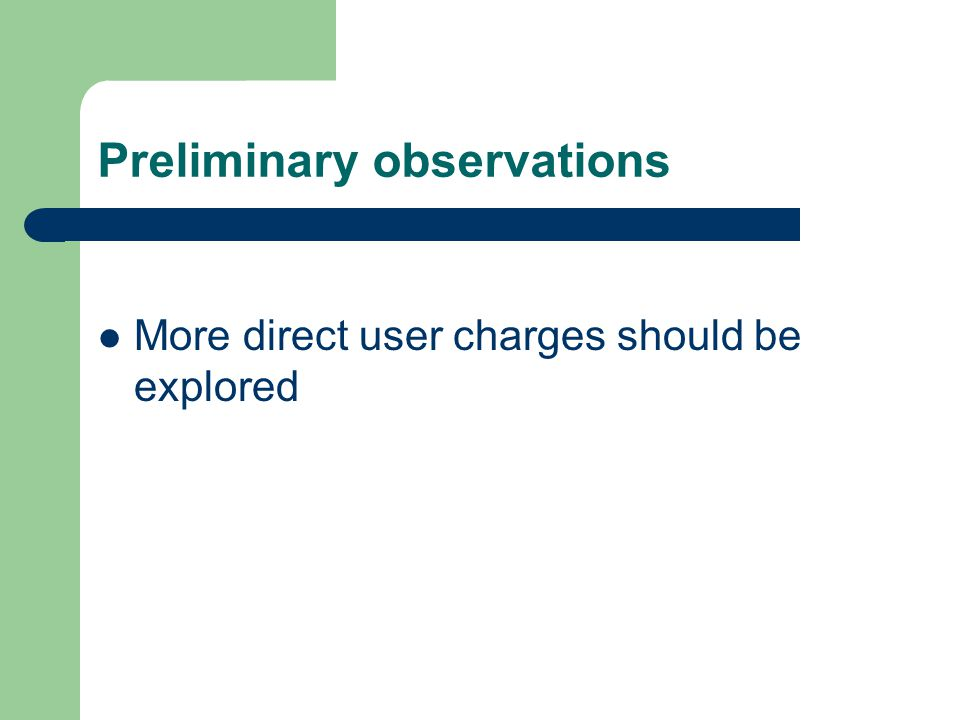 Preliminary observations More direct user charges should be explored