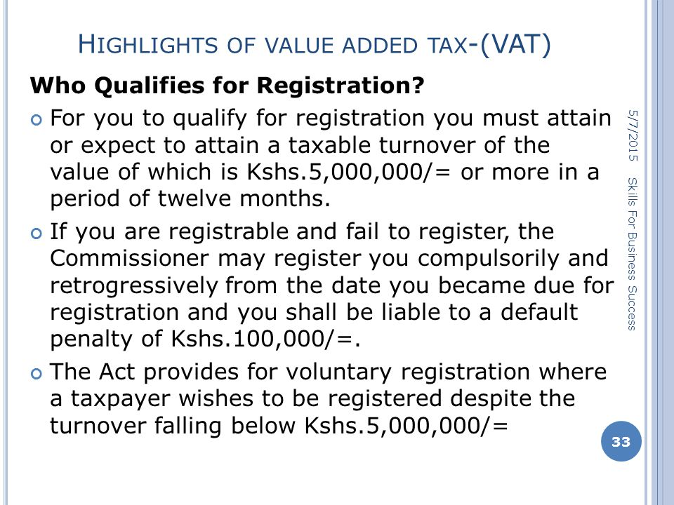 H IGHLIGHTS OF VALUE ADDED TAX -(VAT) Who Qualifies for Registration.