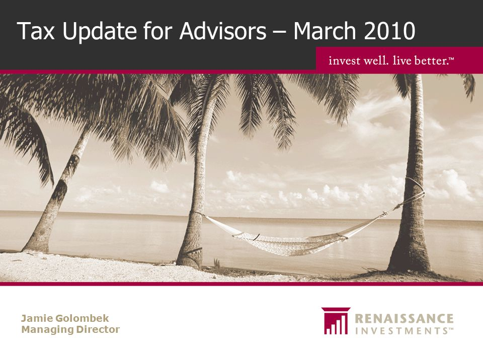 Tax Update for Advisors – March 2010 Jamie Golombek Managing Director