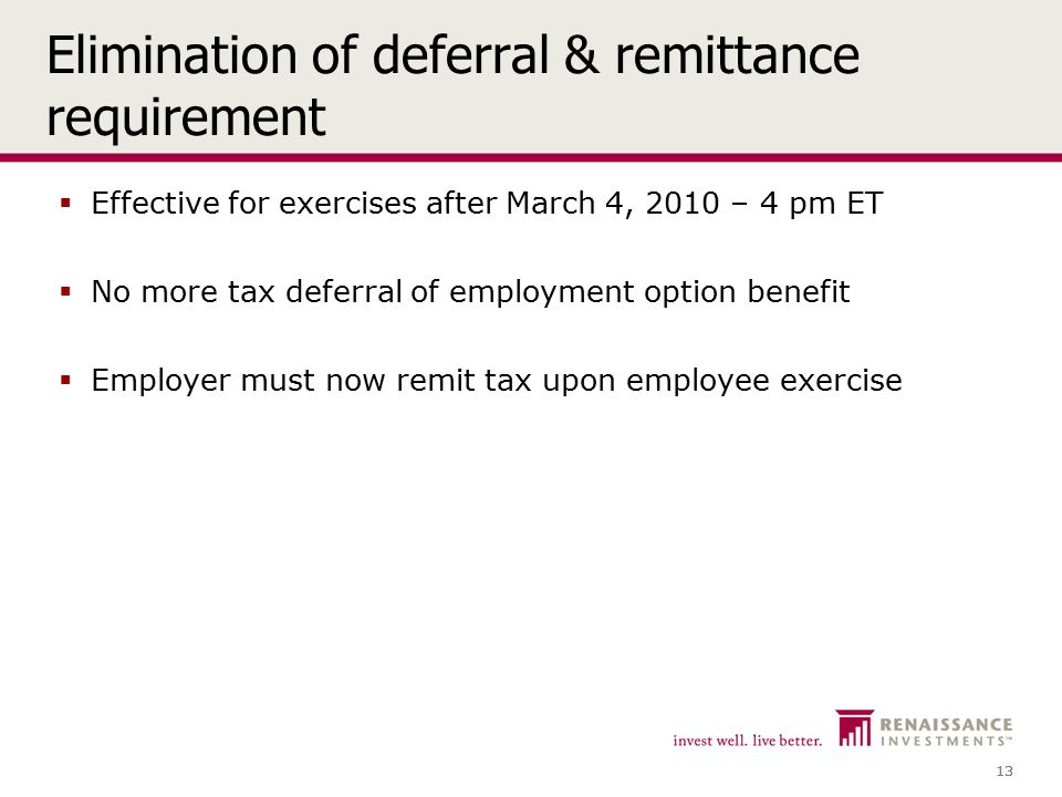 13 Elimination of deferral & remittance requirement  Effective for exercises after March 4, 2010 – 4 pm ET  No more tax deferral of employment option benefit  Employer must now remit tax upon employee exercise