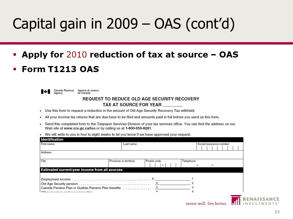 23 Capital gain in 2009 – OAS (cont'd)  Apply for 2010 reduction of tax at source – OAS  Form T1213 OAS