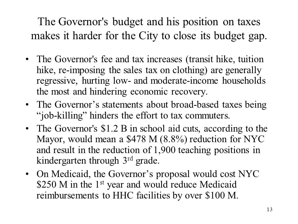 13 The Governor s budget and his position on taxes makes it harder for the City to close its budget gap.