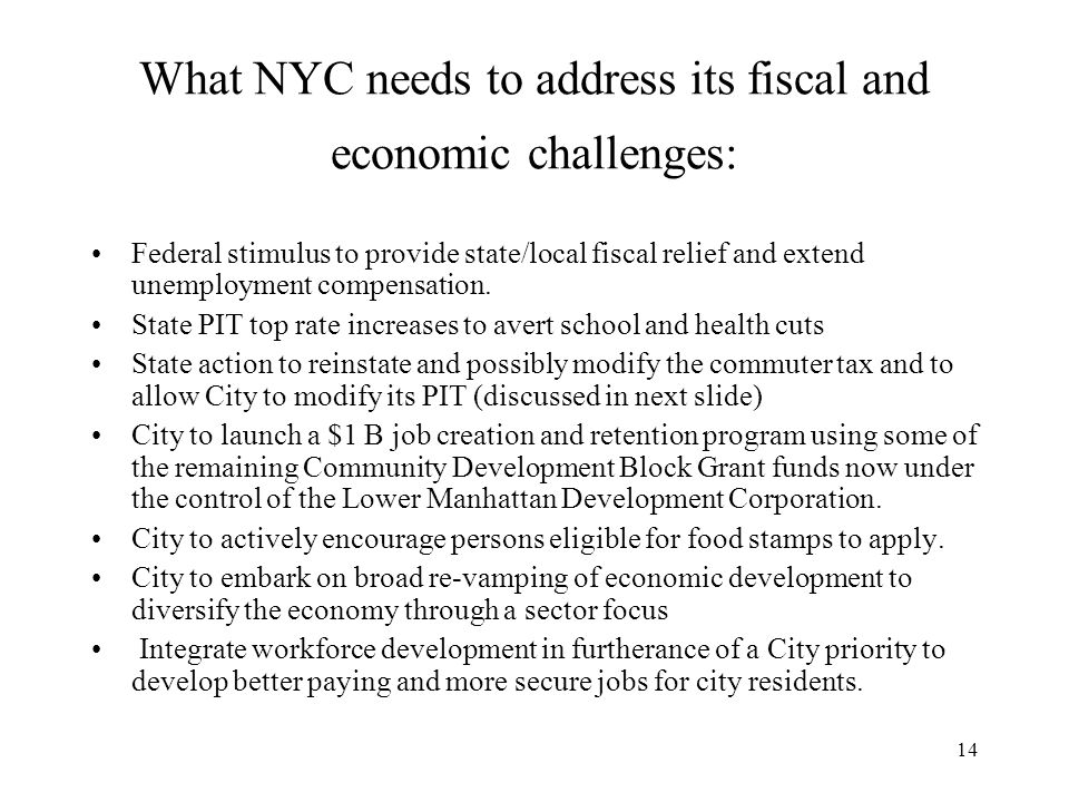 14 What NYC needs to address its fiscal and economic challenges: Federal stimulus to provide state/local fiscal relief and extend unemployment compensation.