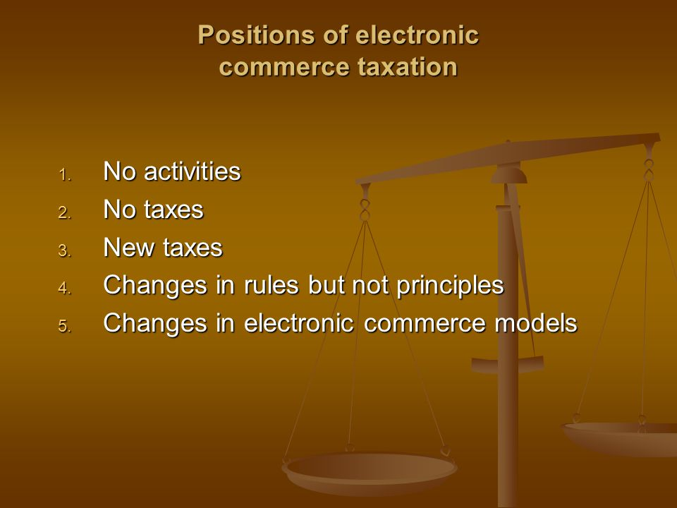 Positions of electronic commerce taxation 1. No activities 2.
