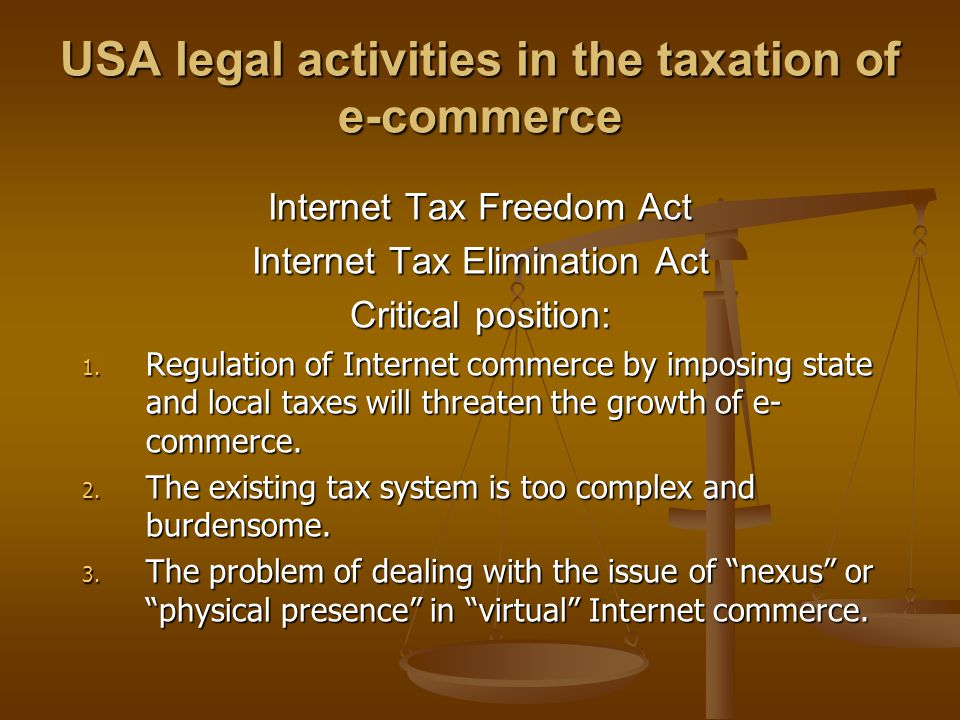USA legal activities in the taxation of e-commerce Internet Tax Freedom Act Internet Tax Elimination Act Critical position: 1.